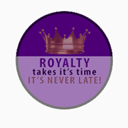 Royalty Takes Its Time, Its Never Late.